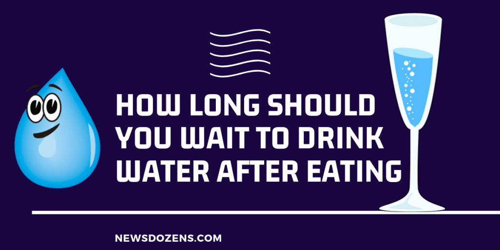 how long should you wait to drink water after eating