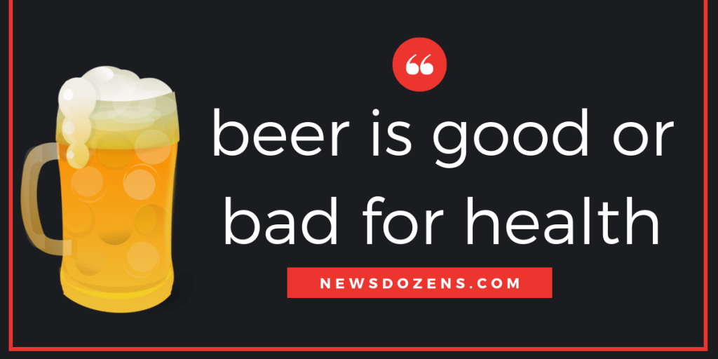 beer is good or bad for health, side effects of beer