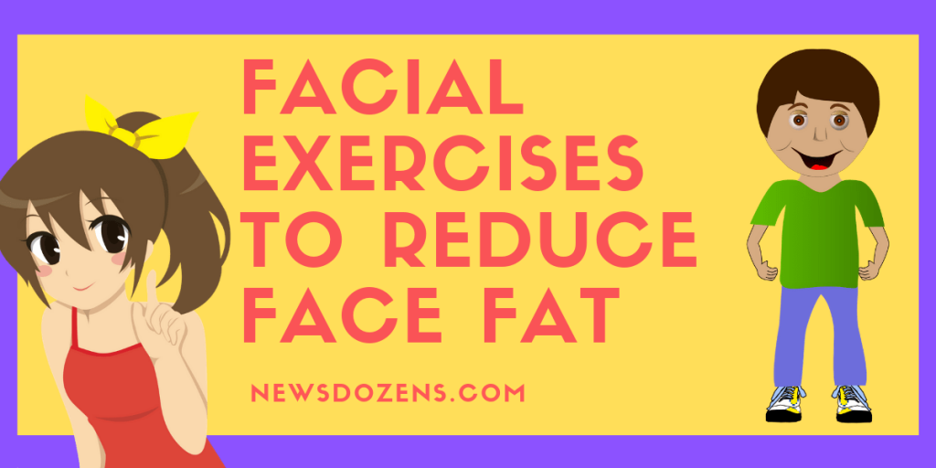 Facial Exercises To Reduce Face Fat