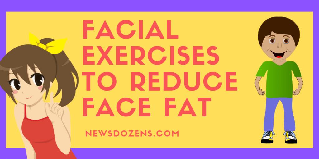 Facial Exercises To Reduce Face Fat