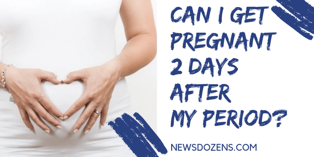 can I to get pregnant 2 days after my period time