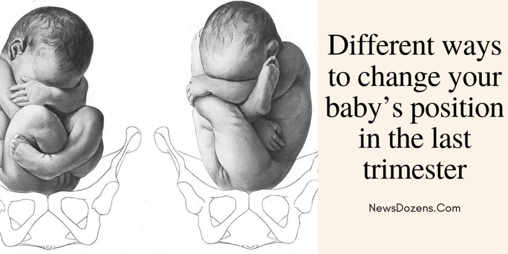 Different ways to change your baby's position in the last trimester,how to change baby position in 9th month