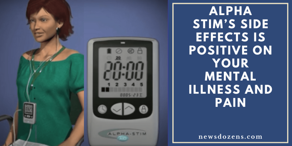 ALPHA STIM'S SIDE EFFECTS IS POSITIVE ON YOUR MENTAL ILLNESS AND PAIN