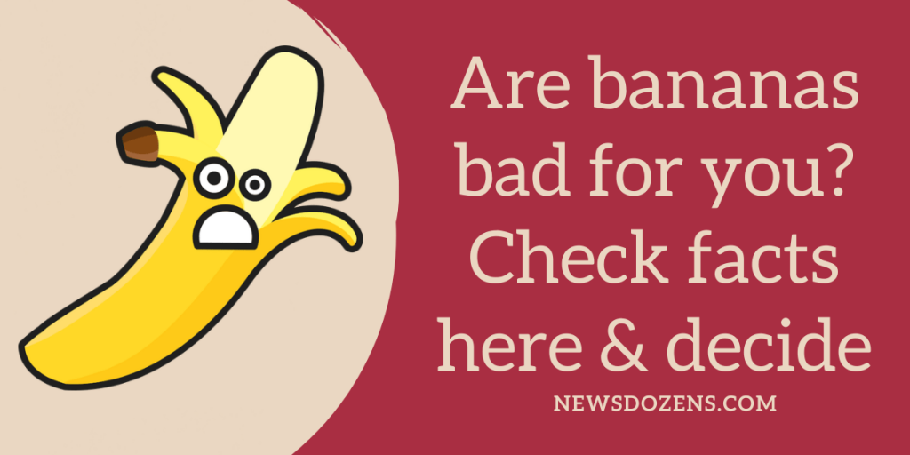 Are bananas bad for you Check facts here & decide