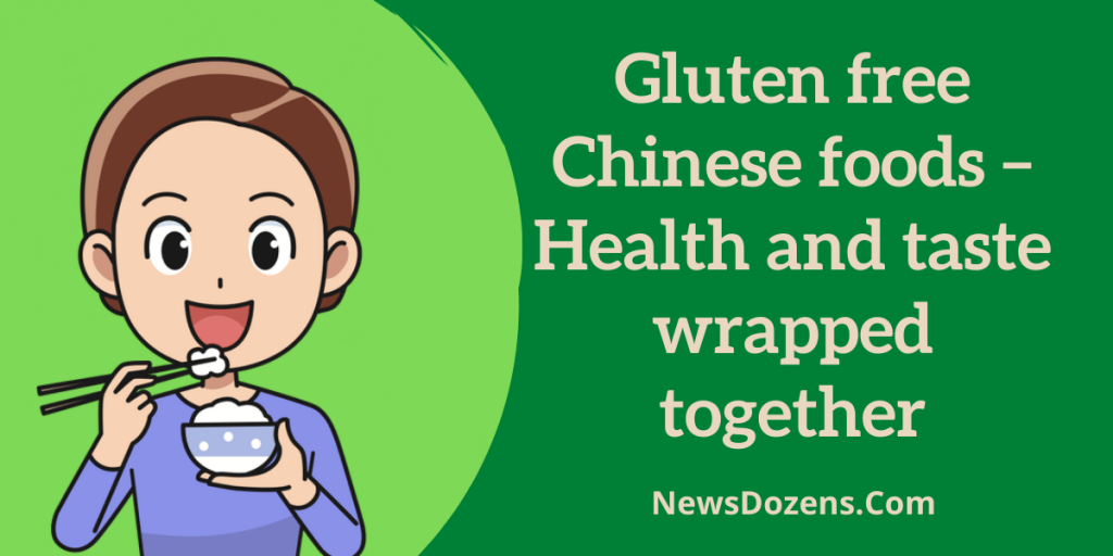 Gluten free Chinese foods – Health and taste wrapped together