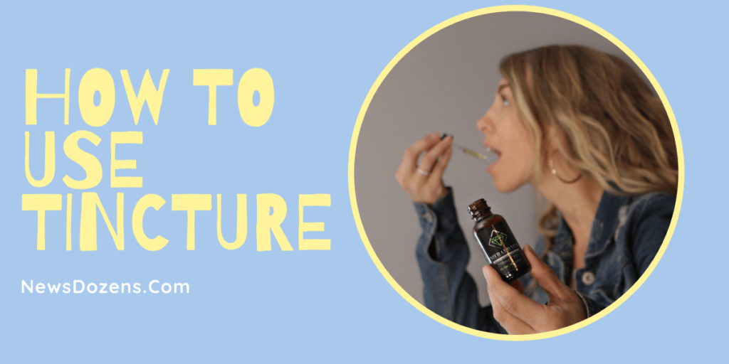 A Beginner's Guide For How To Use Tincture