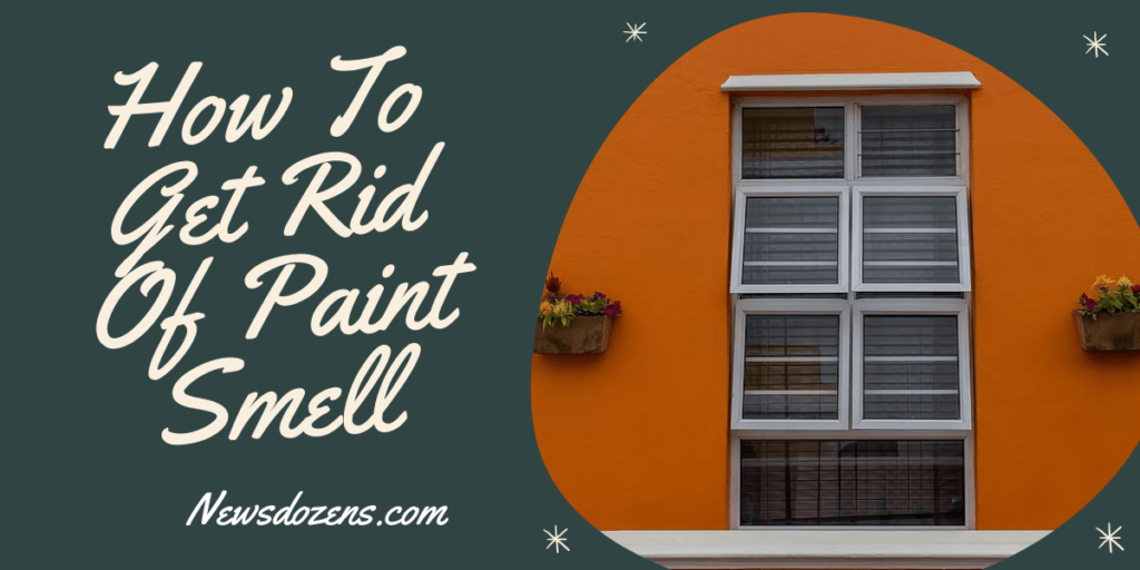 Quick Tips Regarding How To Get Rid Of Paint Smell