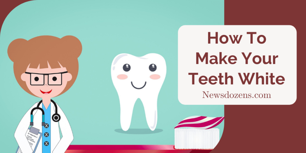 9 Genuine Tricks For How To Make Your Teeth White