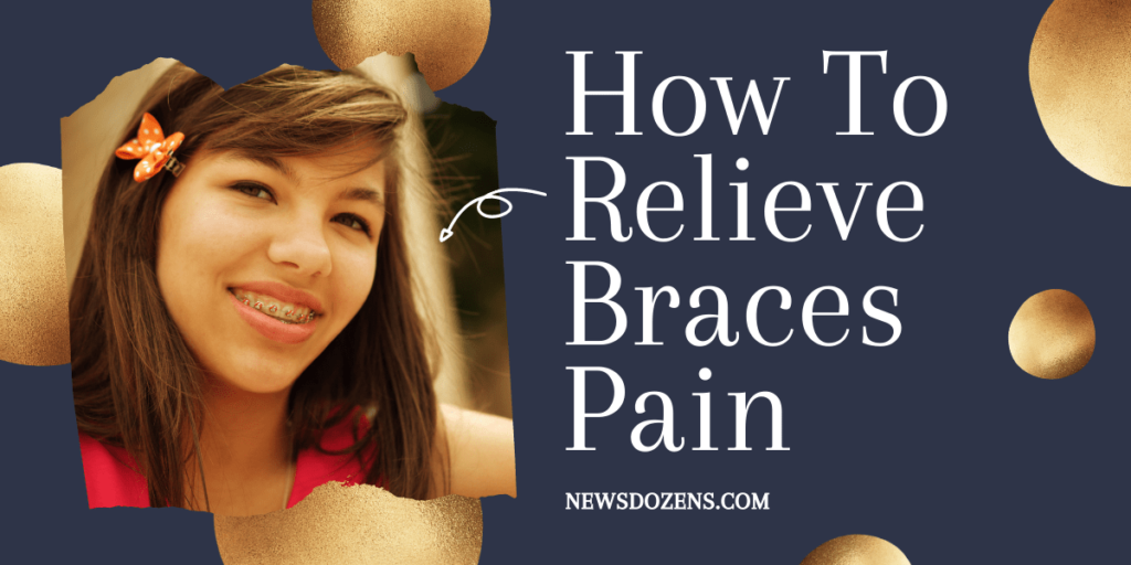 Everything You Need To Know About How To Relieve Braces Pain