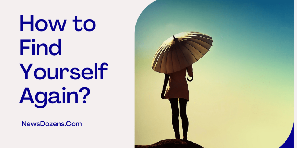 11 Helpful Tips on How to Find Yourself Again
