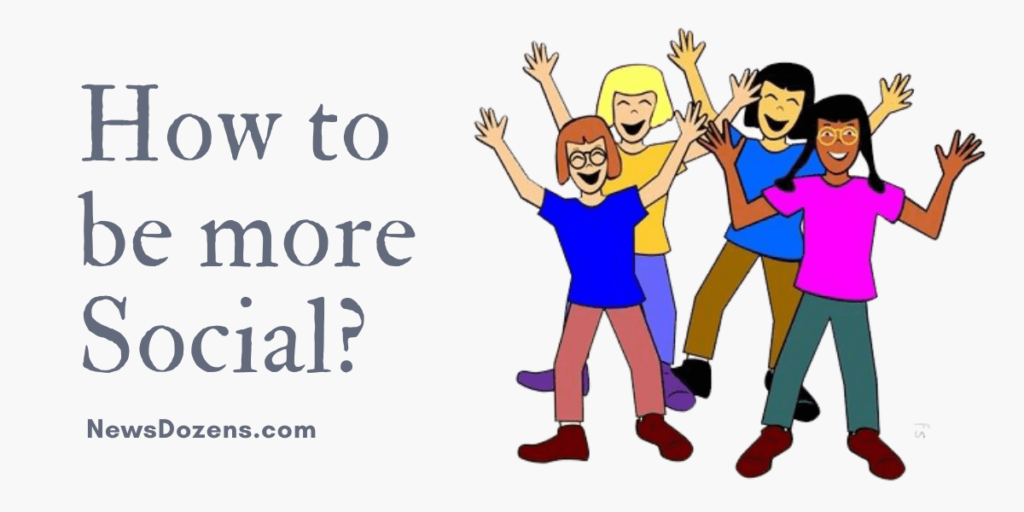 9 Useful Tips on How to be more Social