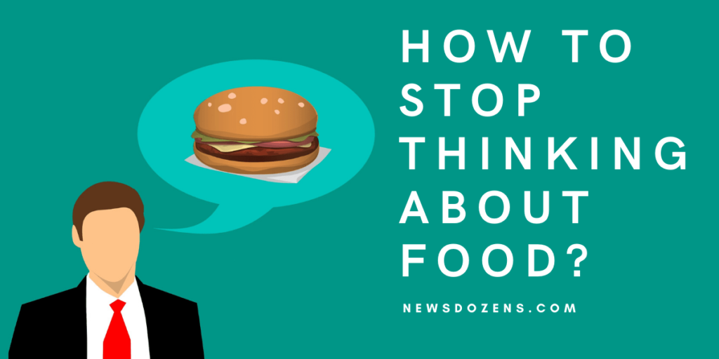 How To Stop Thinking About Food Immediately