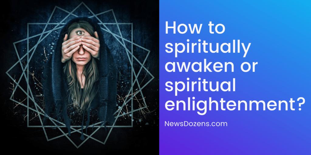 How to spiritually awaken or spiritual enlightenment